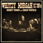 SS-086 :: WHITEY MORGAN AND THE 78's - Honky Tonks and Cheaps Motels