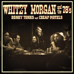 SS-086 :: WHITEY MORGAN AND THE 78's – Honky Tonks and Cheaps Motels