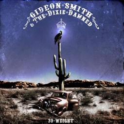 SS-118 :: GIDEON SMITH & THE DIXIE DAMNED – 30 Weight