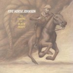 SS-135 :: FIVE HORSE JOHNSON - The Taking Of The Black Heart