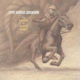 SS-135 :: FIVE HORSE JOHNSON – The Taking Of The Black Heart